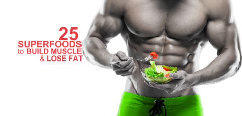 25 Superfoods to Build Muscle & Lose Fat