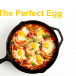 Scrambled to Poached – How to Perfectly Cook Eggs